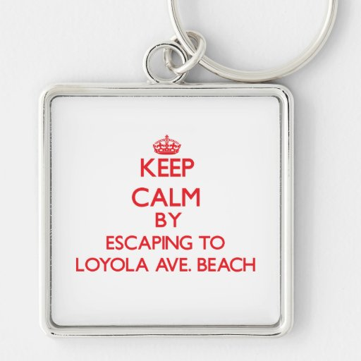 Keep calm by escaping to Loyola Ave. Beach Illinoi Keychains