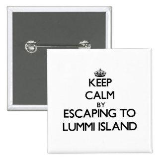 Keep calm by escaping to Lummi Island Washington Pin