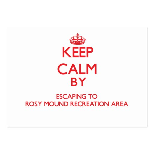 Keep calm by escaping to Rosy Mound Recreation Are Business Cards