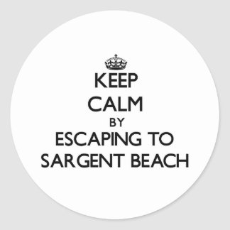 Keep calm by escaping to Sargent Beach Texas Round Sticker