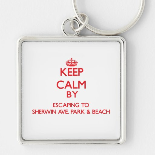 Keep calm by escaping to Sherwin Ave. Park & Beach Key Chain