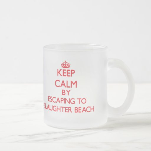 Keep calm by escaping to Slaughter Beach Delaware Coffee Mug