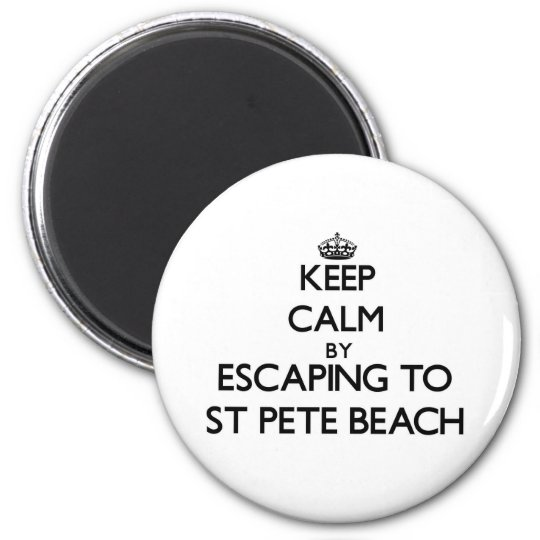 Keep calm by escaping to St Pete Beach Florida Magnet