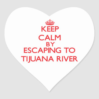 Keep calm by escaping to Tijuana River California Heart Stickers