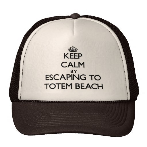 Keep calm by escaping to Totem Beach Washington Trucker Hat