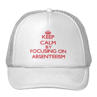 Keep Calm by focusing on Absenteeism Trucker Hat