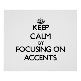 Keep Calm by focusing on Accents Posters