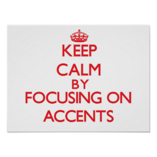 Keep Calm by focusing on Accents Poster
