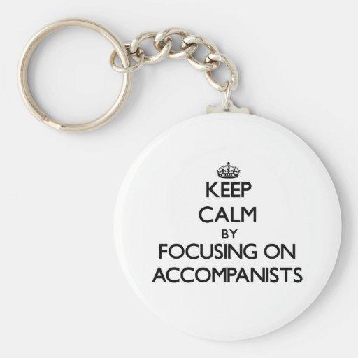 Keep Calm by focusing on Accompanists Key Chain