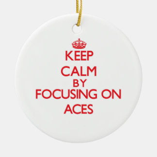 Keep Calm by focusing on Aces Christmas Ornament