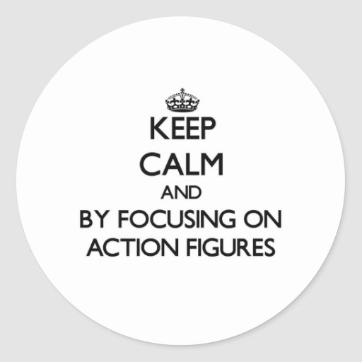 Keep calm by focusing on Action Figures Stickers