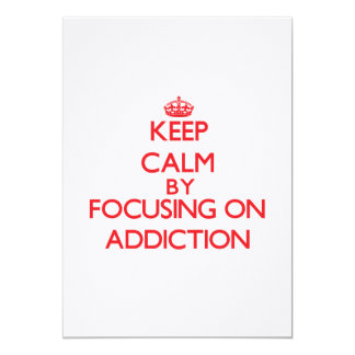 Keep Calm by focusing on Addiction Announcement