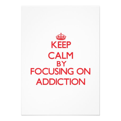 Keep Calm by focusing on Addiction Card