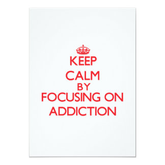 Keep Calm by focusing on Addiction Card