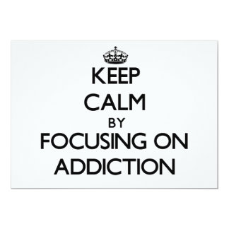 Keep Calm by focusing on Addiction Custom Invites