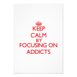 Keep Calm by focusing on Addicts Personalized Invites