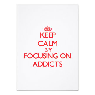 Keep Calm by focusing on Addicts Personalized Invitations