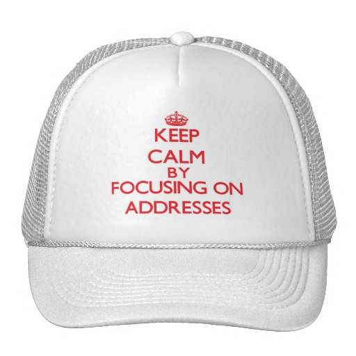 Keep Calm by focusing on Addresses Trucker Hat