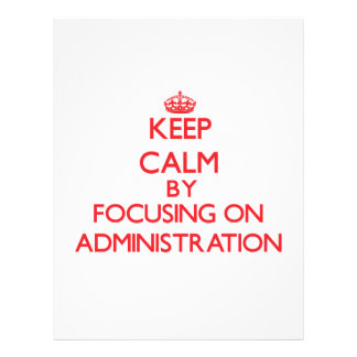 Keep Calm by focusing on Administration Full Color Flyer