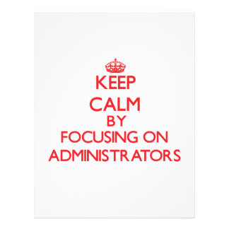 Keep Calm by focusing on Administrators Flyer