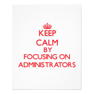 Keep Calm by focusing on Administrators Personalized Flyer