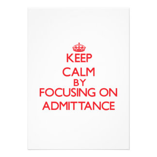 Keep Calm by focusing on Admittance Personalized Invitations