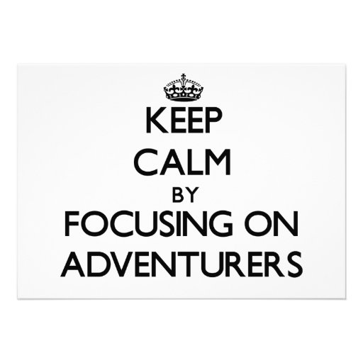 Keep Calm by focusing on Adventurers Invite