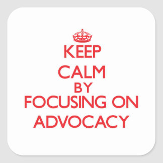 Keep Calm by focusing on Advocacy Square Sticker