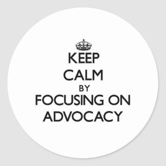 Keep Calm by focusing on Advocacy Stickers