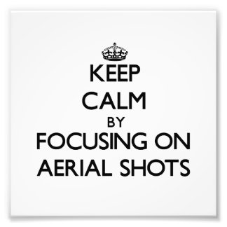 Keep Calm by focusing on Aerial Shots Photograph