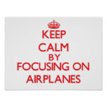 Keep Calm by focusing on Aeroplanes Poster