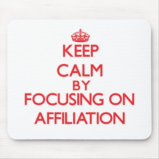 Keep Calm by focusing on Affiliation Mousepads