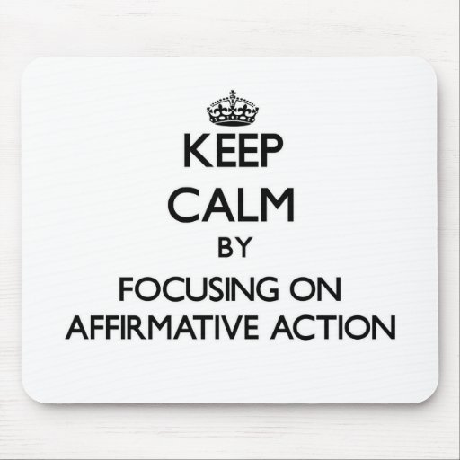 Keep Calm by focusing on Affirmative Action Mouse Pads