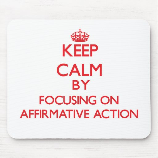 Keep Calm by focusing on Affirmative Action Mousepads