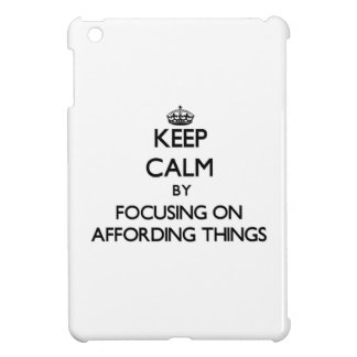 Keep Calm by focusing on Affording Things Cover For The iPad Mini