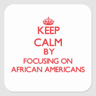 Keep Calm by focusing on African-Americans Sticker