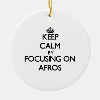Keep Calm by focusing on Afros Christmas Ornament