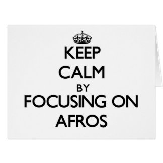 Keep Calm by focusing on Afros Greeting Card