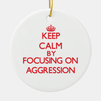 Keep Calm by focusing on Aggression Christmas Ornament
