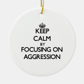 Keep Calm by focusing on Aggression Round Ceramic Decoration