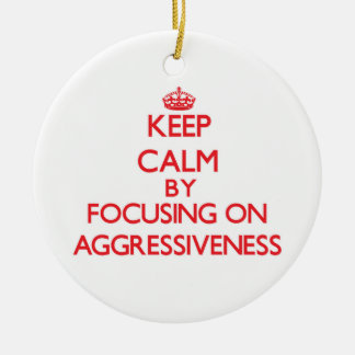 Keep Calm by focusing on Aggressiveness Christmas Ornament