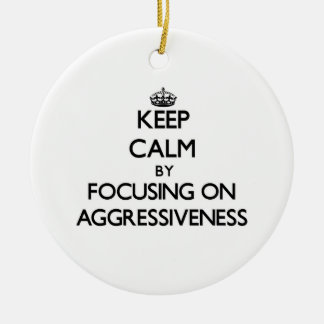 Keep Calm by focusing on Aggressiveness Round Ceramic Decoration