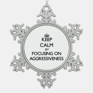 Keep Calm by focusing on Aggressiveness Snowflake Pewter Christmas Ornament