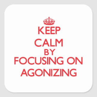 Keep Calm by focusing on Agonizing Stickers