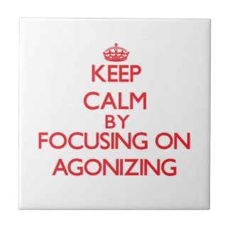 Keep Calm by focusing on Agonizing Ceramic Tile