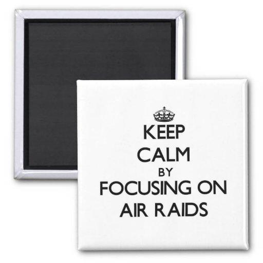 Keep Calm by focusing on Air Raids Fridge Magnets