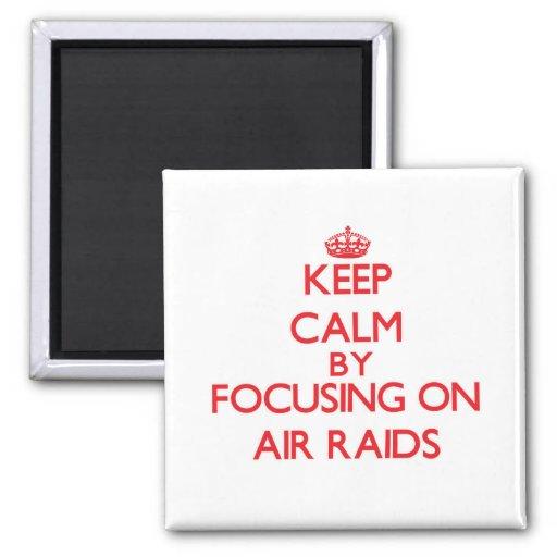 Keep Calm by focusing on Air Raids Refrigerator Magnet