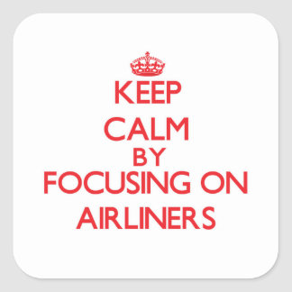 Keep Calm by focusing on Airliners Stickers
