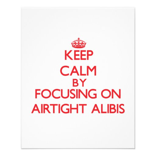 Keep Calm by focusing on Airtight Alibis Custom Flyer