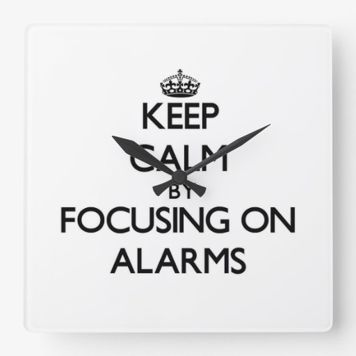 Keep Calm by focusing on Alarms Wall Clocks